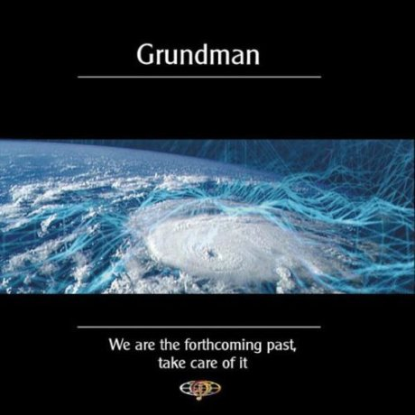 Grundman – We Are The Forthcoming Past, Take Care of It